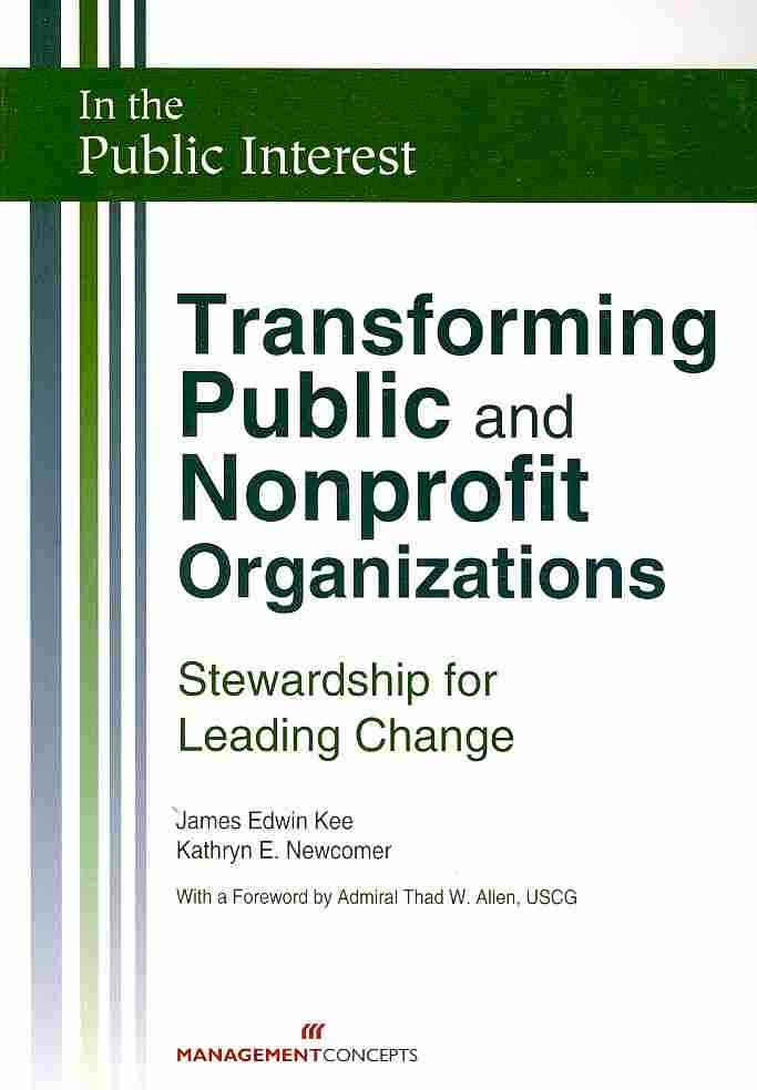 Transforming Public and Nonprofit Organizations By Kee, James Edwin/ Newcomer, Kathryn E.