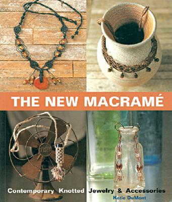 The New Macrame By Dumont, Katie